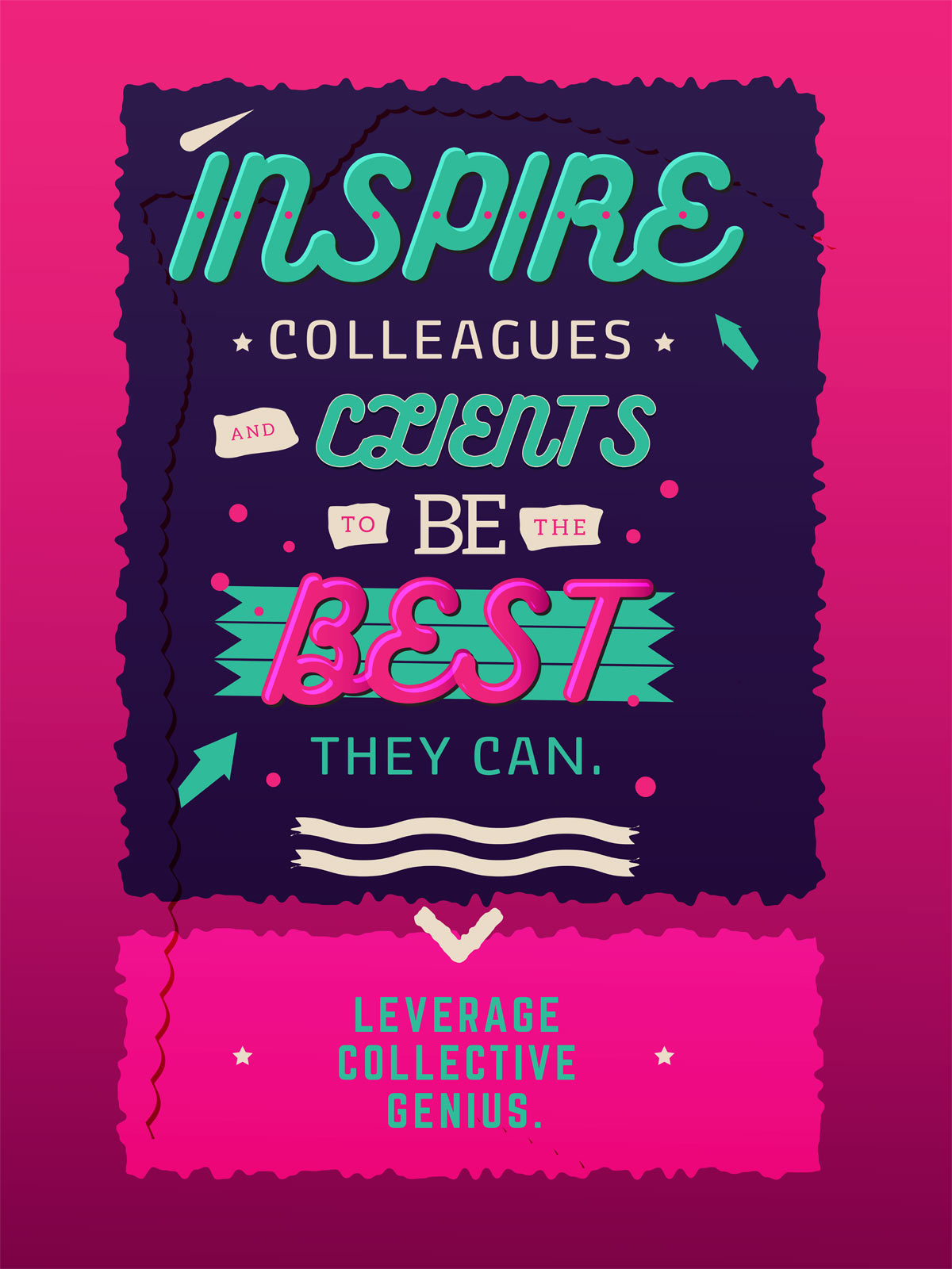 Inspire colleagues and clients to be the best they can. Leverage collective genius.