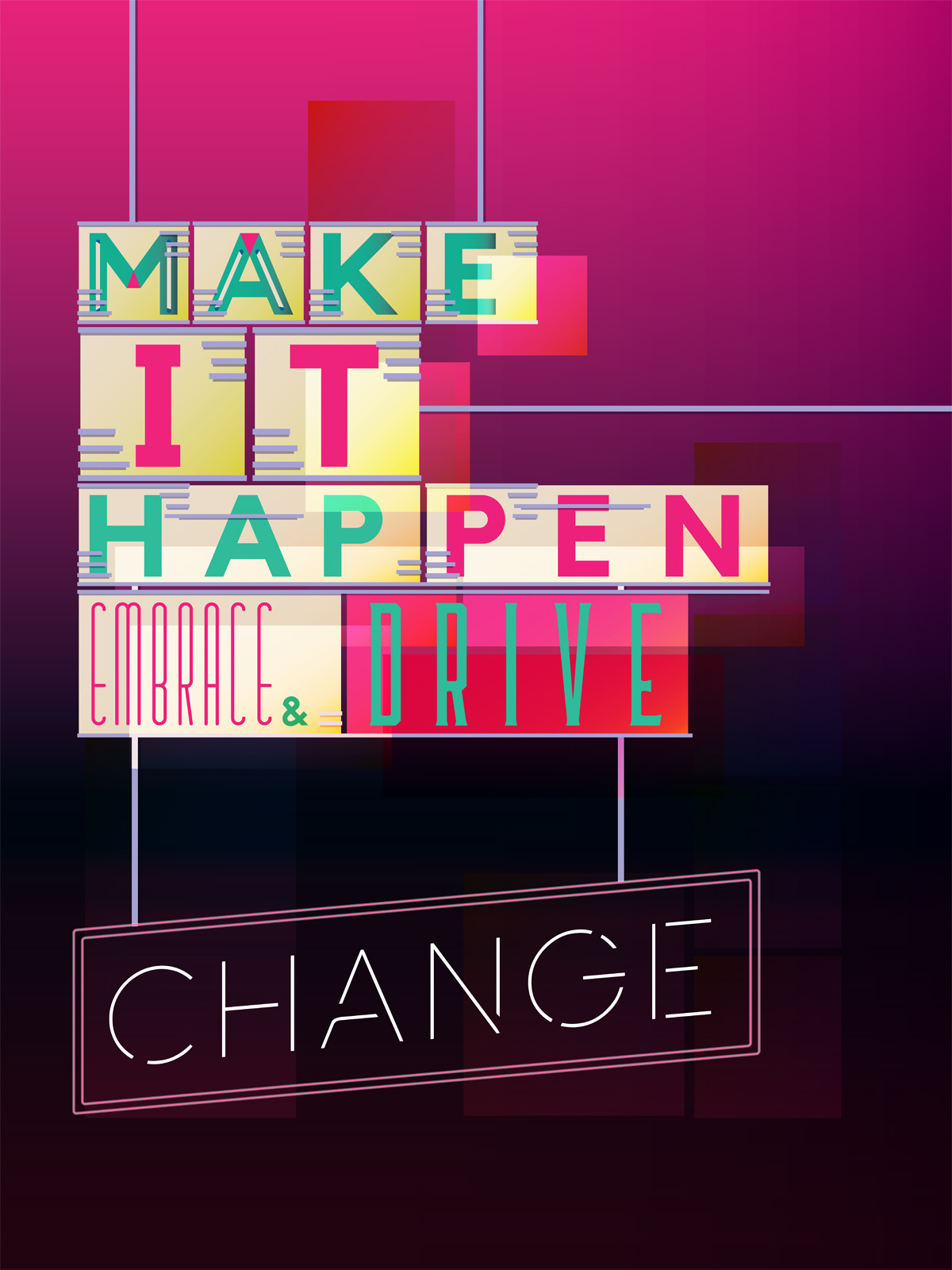 Make it happen. Embrace and drive change/