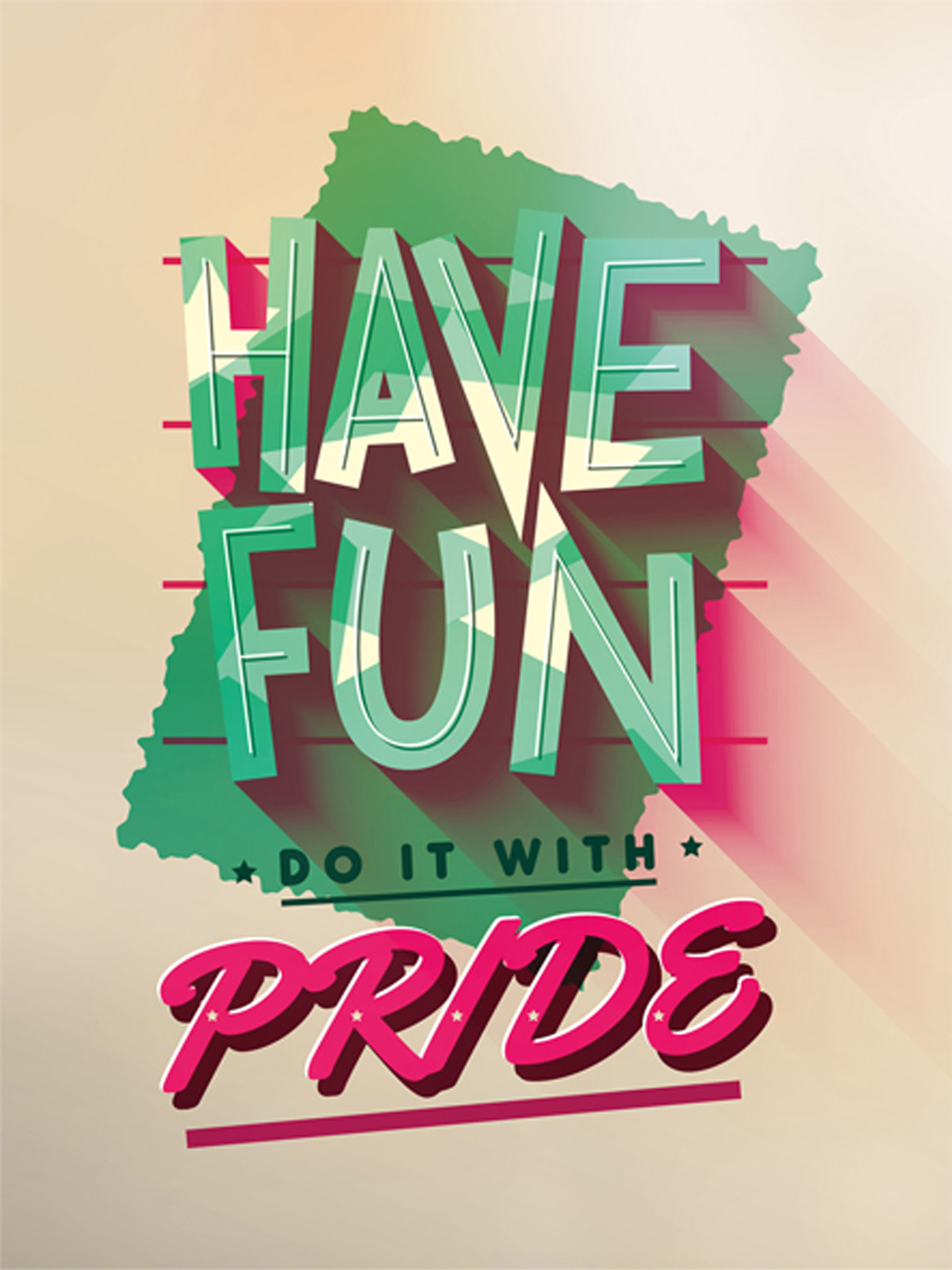 Have fun. Do it with pride.